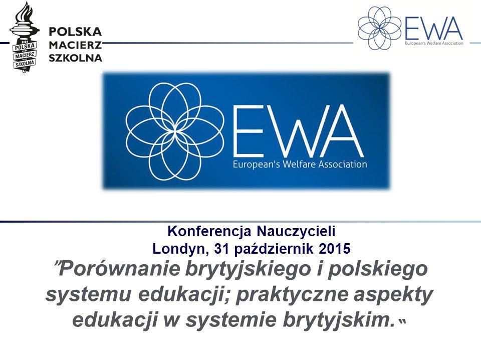 Konferencja Nauczycieli Londyn, 31 październik 2015 Porównanie brytyjskiego i polskiego systemu edukacji; praktyczne aspekty edukacji w systemie bryty