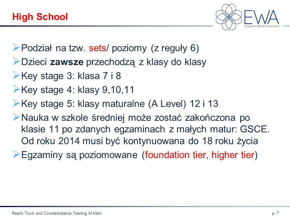 High School  Podział na tzw. sets/ poziomy (z reguły 6)  Dzieci zawsze przechodzą z klasy do klasy  Key stage 3: klasa 7 i 8  Key stage 4: klasy 9