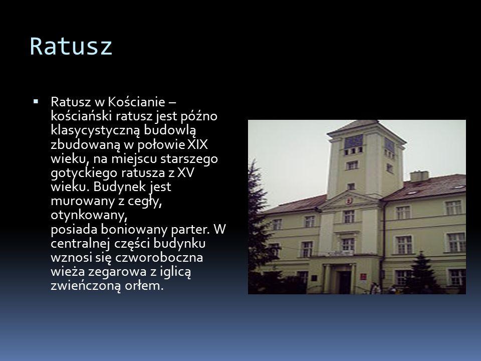 Ratusz  Ratusz w Kościanie – kościański ratusz jest późno klasycystyczną budowlą zbudowaną w połowie XIX wieku, na miejscu starszego gotyckiego ratusza z XV wieku.