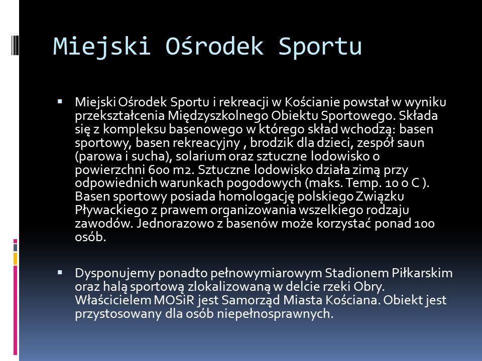 Miejski Ośrodek Sportu  Miejski Ośrodek Sportu i rekreacji w Kościanie powstał w wyniku przekształcenia Międzyszkolnego Obiektu Sportowego.