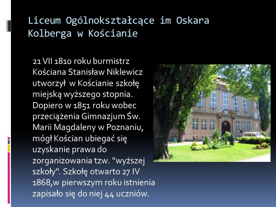 Liceum Ogólnokształcące im Oskara Kolberga w Kościanie 21 VII 1810 roku burmistrz Kościana Stanisław Niklewicz utworzył w Kościanie szkołę miejską wyższego stopnia.