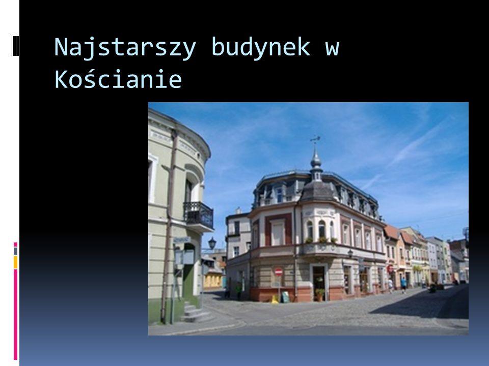 Najstarszy budynek w Kościanie