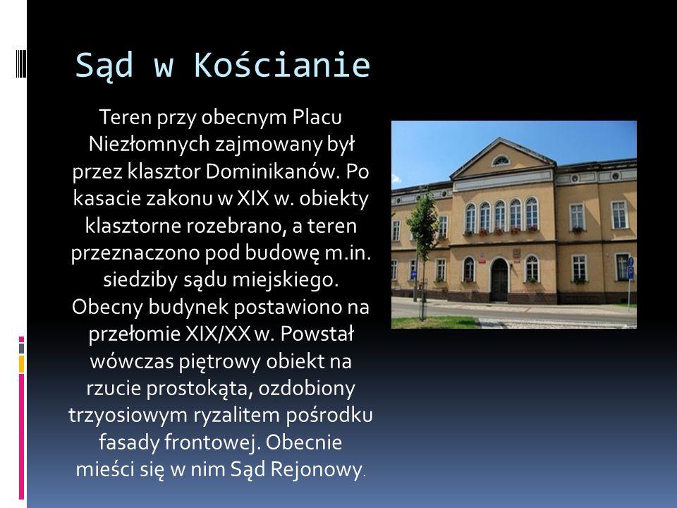 Sąd w Kościanie Teren przy obecnym Placu Niezłomnych zajmowany był przez klasztor Dominikanów.
