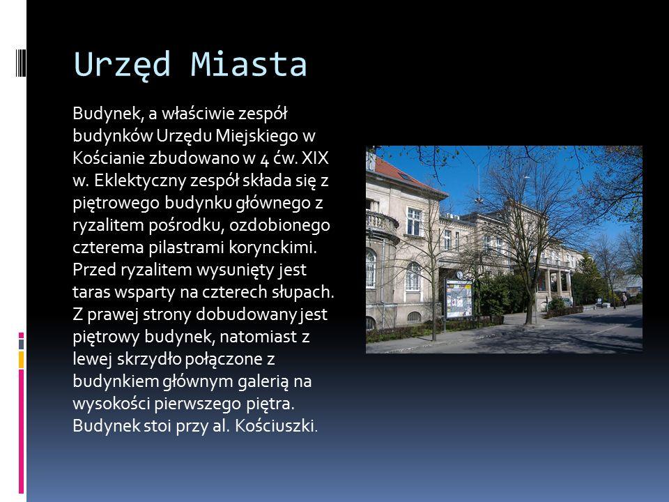 Urzęd Miasta Budynek, a właściwie zespół budynków Urzędu Miejskiego w Kościanie zbudowano w 4 ćw.