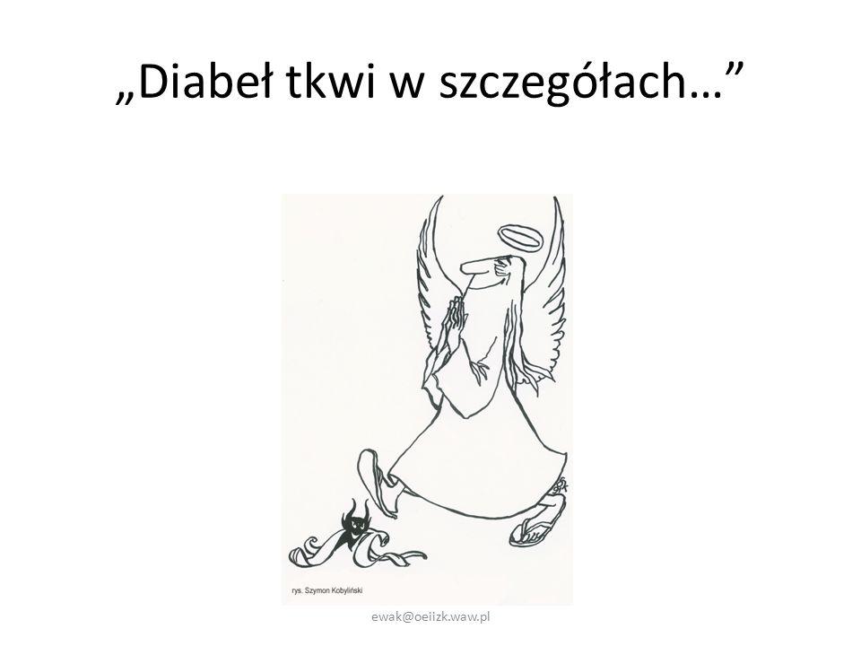 """""""Diabeł tkwi w szczegółach… ewak@oeiizk.waw.pl"""