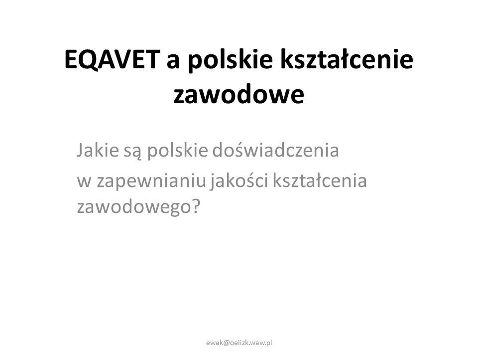 EQAVET a polskie kształcenie zawodowe Jakie są polskie doświadczenia w zapewnianiu jakości kształcenia zawodowego.