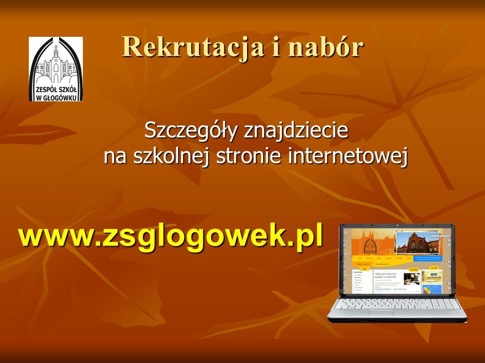 Rekrutacja i nabór Szczegóły znajdziecie na szkolnej stronie internetowej www.zsglogowek.pl