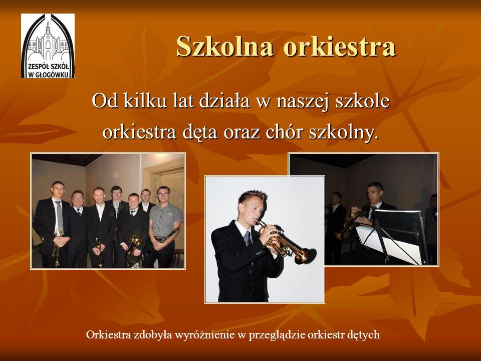 Szkolna orkiestra Od kilku lat działa w naszej szkole orkiestra dęta oraz chór szkolny. Orkiestra zdobyła wyróżnienie w przeglądzie orkiestr dętych