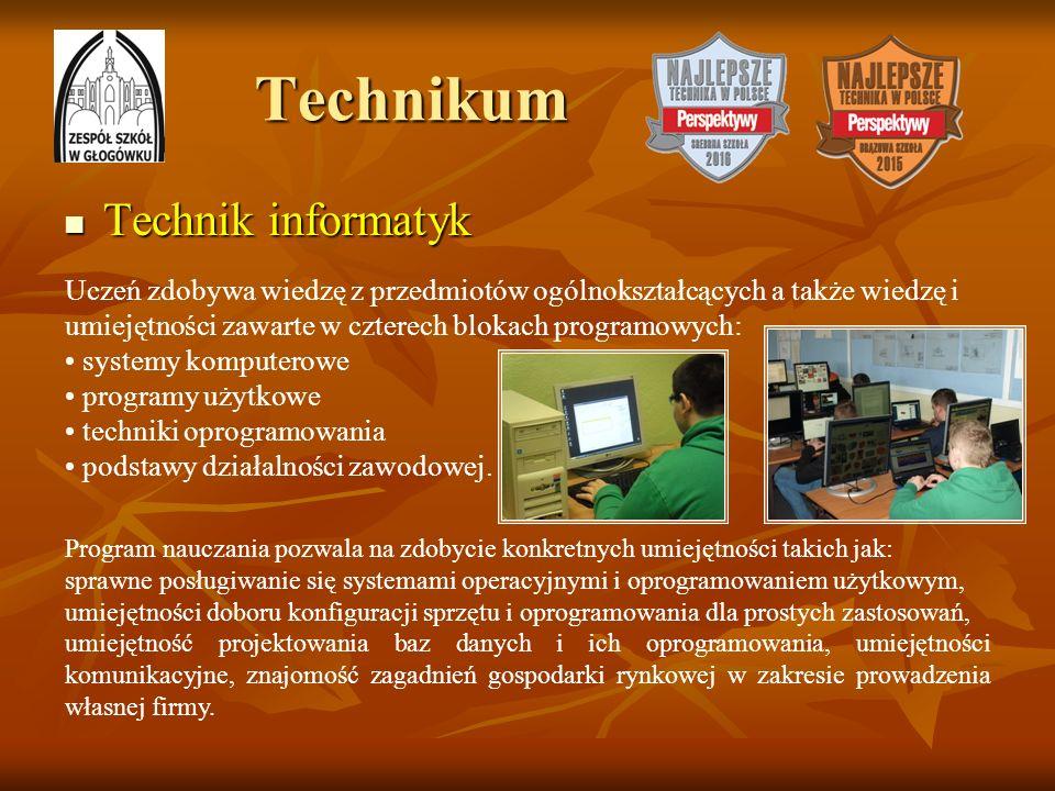 Technikum Technik informatyk Technik informatyk Uczeń zdobywa wiedzę z przedmiotów ogólnokształcących a także wiedzę i umiejętności zawarte w czterech