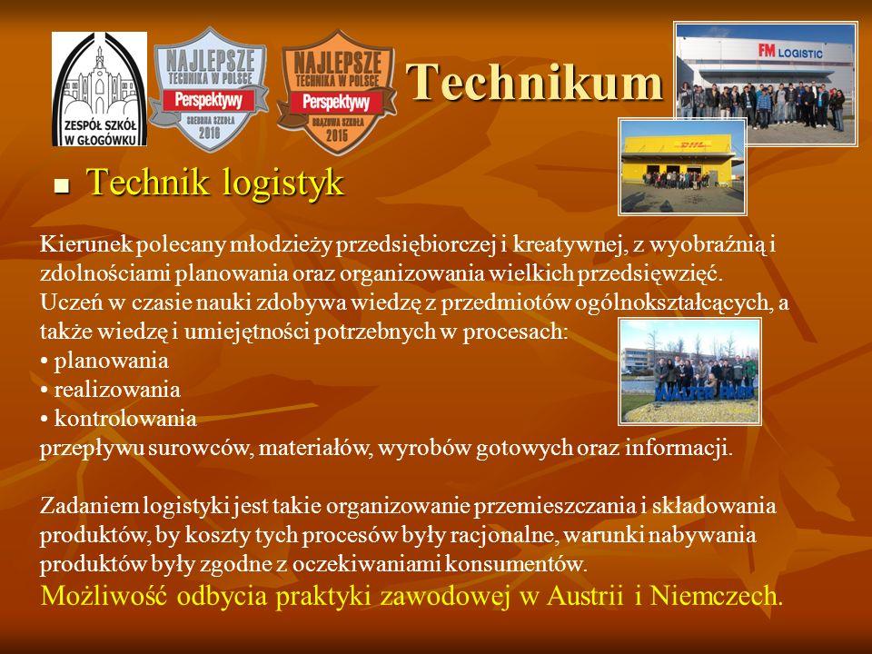 Technikum Technikum Technik logistyk Technik logistyk Kierunek polecany młodzieży przedsiębiorczej i kreatywnej, z wyobraźnią i zdolnościami planowani