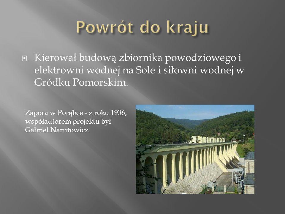  Kierował budową zbiornika powodziowego i elektrowni wodnej na Sole i siłowni wodnej w Gródku Pomorskim.