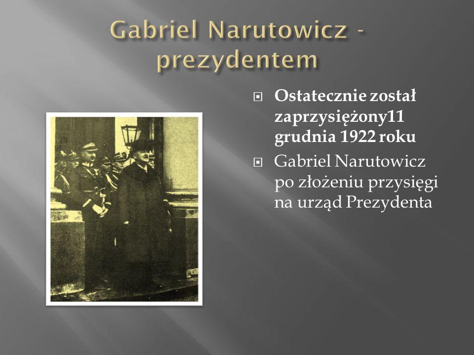  Ostatecznie został zaprzysiężony11 grudnia 1922 roku  Gabriel Narutowicz po złożeniu przysięgi na urząd Prezydenta