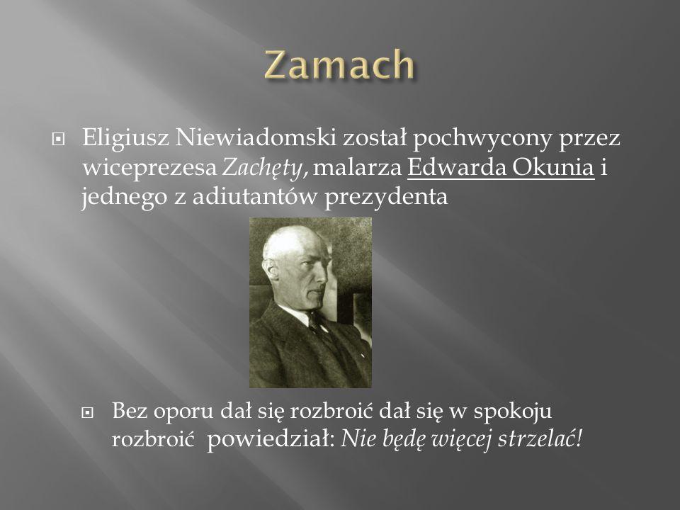  Eligiusz Niewiadomski został pochwycony przez wiceprezesa Zachęty, malarza Edwarda Okunia i jednego z adiutantów prezydenta  Bez oporu dał się rozbroić dał się w spokoju rozbroić powiedział: Nie będę więcej strzelać!