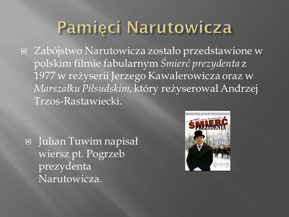  Zabójstwo Narutowicza zostało przedstawione w polskim filmie fabularnym Śmierć prezydenta z 1977 w reżyserii Jerzego Kawalerowicza oraz w Marszałku Piłsudskim, który reżyserował Andrzej Trzos-Rastawiecki.