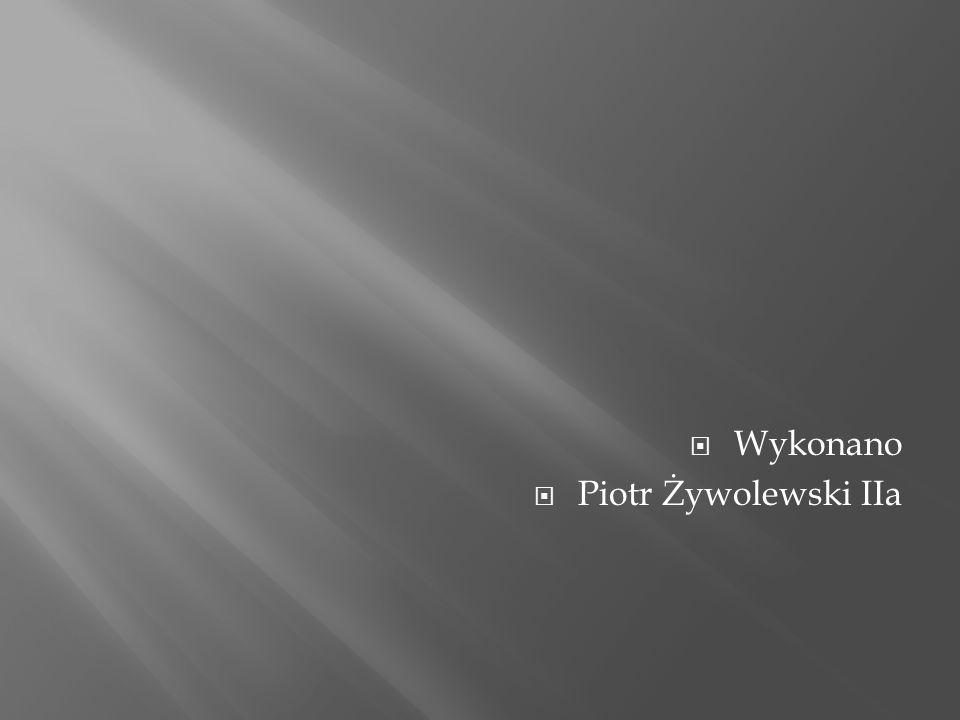  Wykonano  Piotr Żywolewski IIa