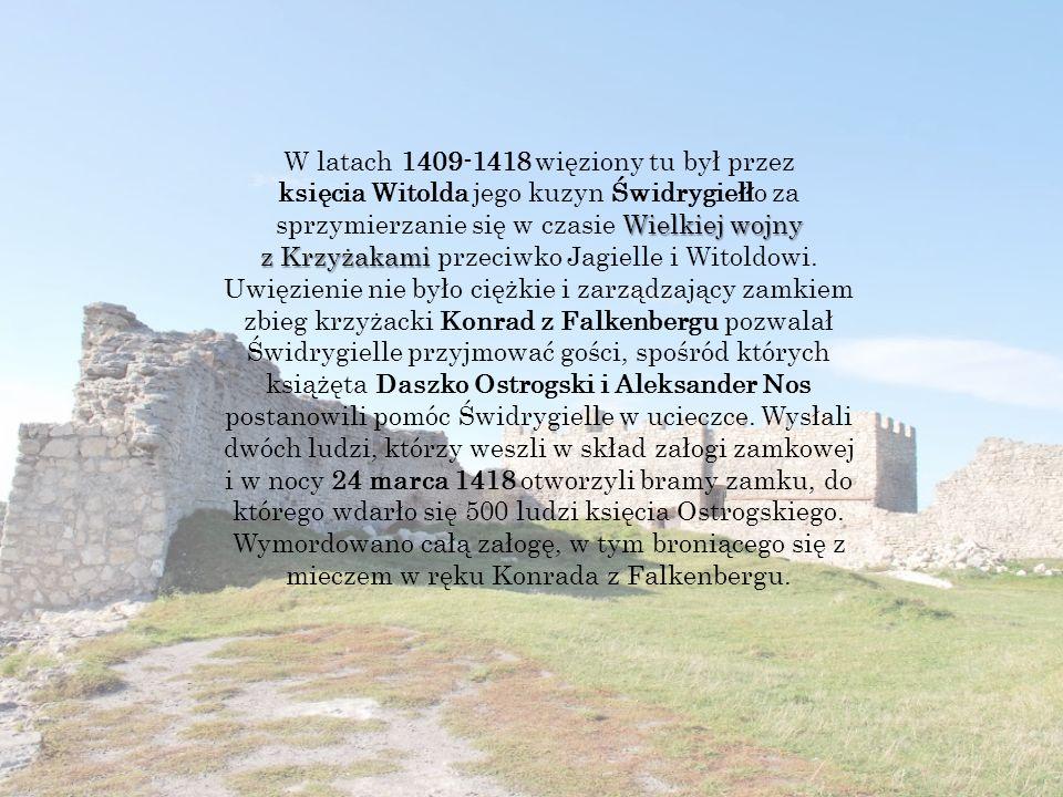 Wielkiej wojny z Krzyżakami W latach 1409-1418 więziony tu był przez księcia Witolda jego kuzyn Świdrygiełło za sprzymierzanie się w czasie Wielkiej wojny z Krzyżakami przeciwko Jagielle i Witoldowi.