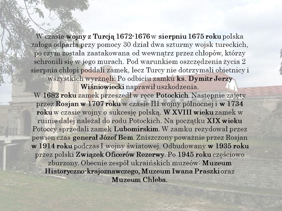 W czasie wojny z Turcją 1672-1676 w sierpniu 1675 roku polska załoga odparła przy pomocy 30 dział dwa szturmy wojsk tureckich, po czym została zaatakowana od wewnątrz przez chłopów, którzy schronili się w jego murach.