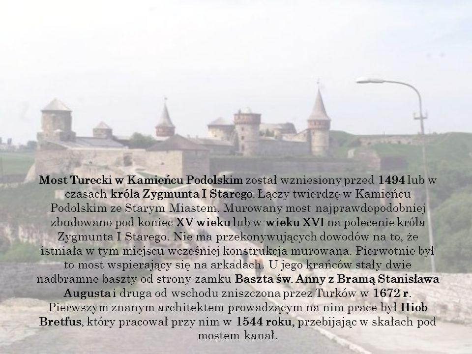 Most Turecki w Kamieńcu Podolskim został wzniesiony przed 1494 lub w czasach króla Zygmunta I Starego.