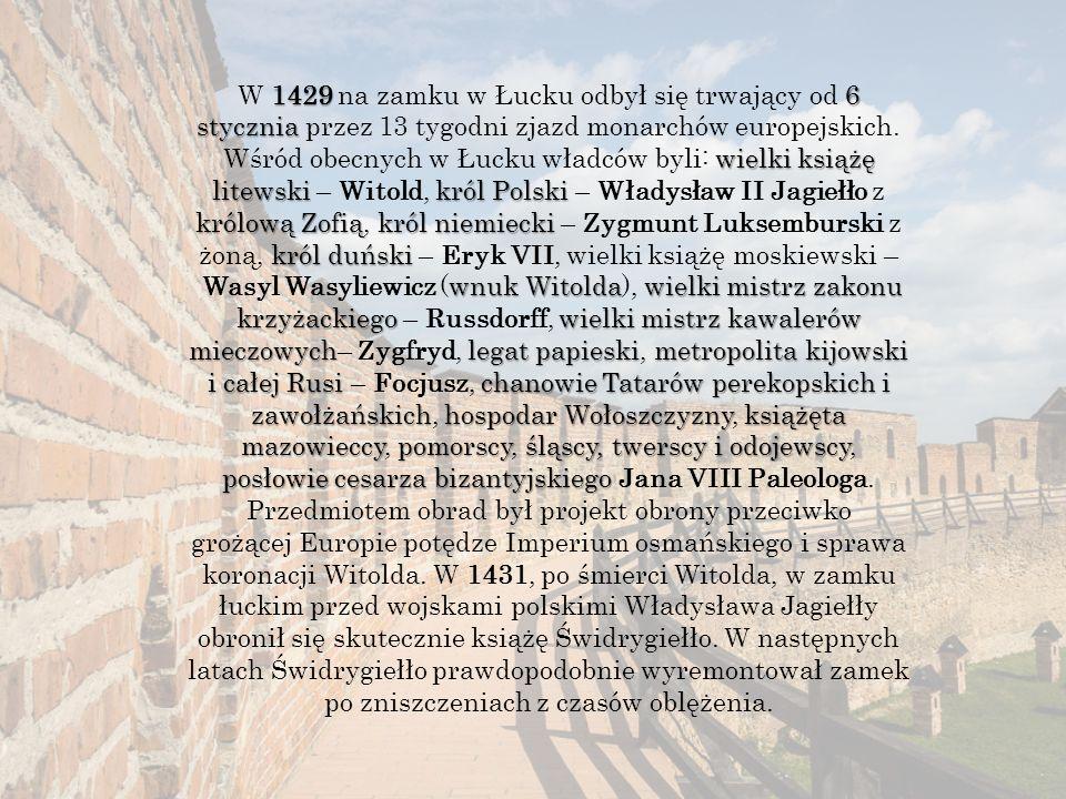 14296 stycznia wielki książę litewskikról Polski królową Zofiąkról niemiecki król duński wnuk Witoldawielki mistrz zakonu krzyżackiegowielki mistrz kawalerów mieczowychlegat papieskimetropolita kijowski i całej Rusichanowie Tatarów perekopskich i zawołżańskichhospodar Wołoszczyznyksiążęta mazowieccypomorscyśląscy, twerscy i odojewscy posłowie cesarza bizantyjskiego W 1429 na zamku w Łucku odbył się trwający od 6 stycznia przez 13 tygodni zjazd monarchów europejskich.