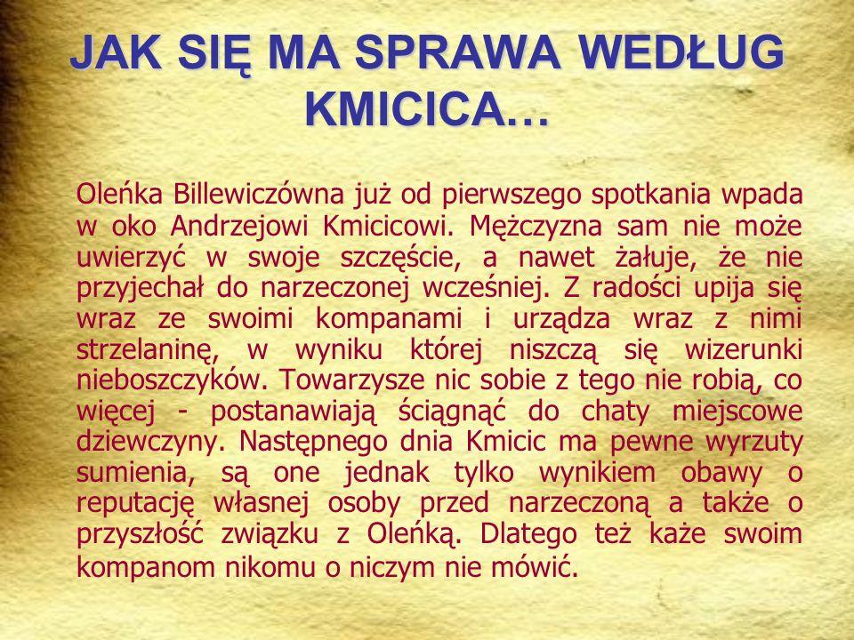 JAK SIĘ MA SPRAWA WEDŁUG KMICICA… Oleńka Billewiczówna już od pierwszego spotkania wpada w oko Andrzejowi Kmicicowi.