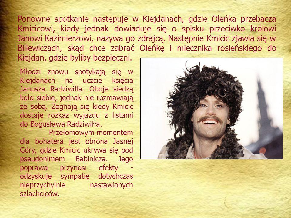Ponowne spotkanie następuje w Kiejdanach, gdzie Oleńka przebacza Kmicicowi, kiedy jednak dowiaduje się o spisku przeciwko królowi Janowi Kazimierzowi, nazywa go zdrajcą.