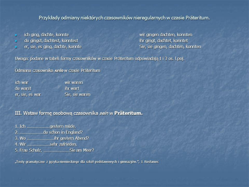 Przykłady odmiany niektórych czasowników nieregularnych w czasie Präteritum.