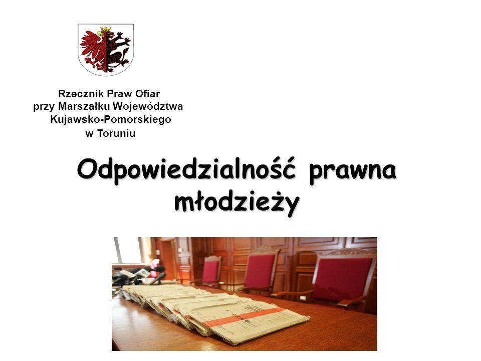 Odpowiedzialność prawna młodzieży Rzecznik Praw Ofiar przy Marszałku Województwa Kujawsko-Pomorskiego w Toruniu