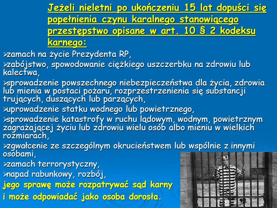 Jeżeli nieletni po ukończeniu 15 lat dopuści się popełnienia czynu karalnego stanowiącego przestępstwo opisane w art. 10 § 2 kodeksu karnego:  zamach