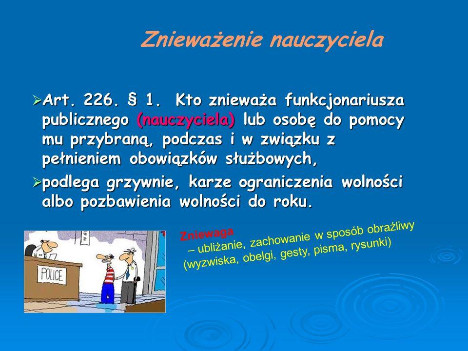  Art. 226. § 1. Kto znieważa funkcjonariusza publicznego (nauczyciela) lub osobę do pomocy mu przybraną, podczas i w związku z pełnieniem obowiązków
