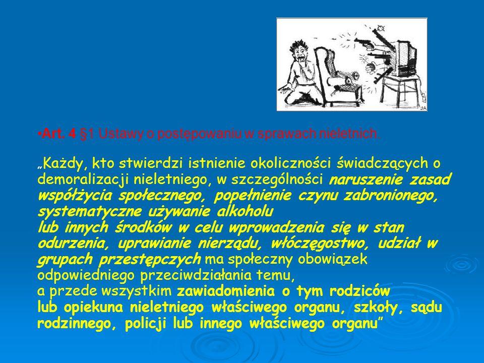 """Art. 4 §1 Ustawy o postępowaniu w sprawach nieletnich. """" Każdy, kto stwierdzi istnienie okoliczności świadczących o demoralizacji nieletniego, w szcze"""