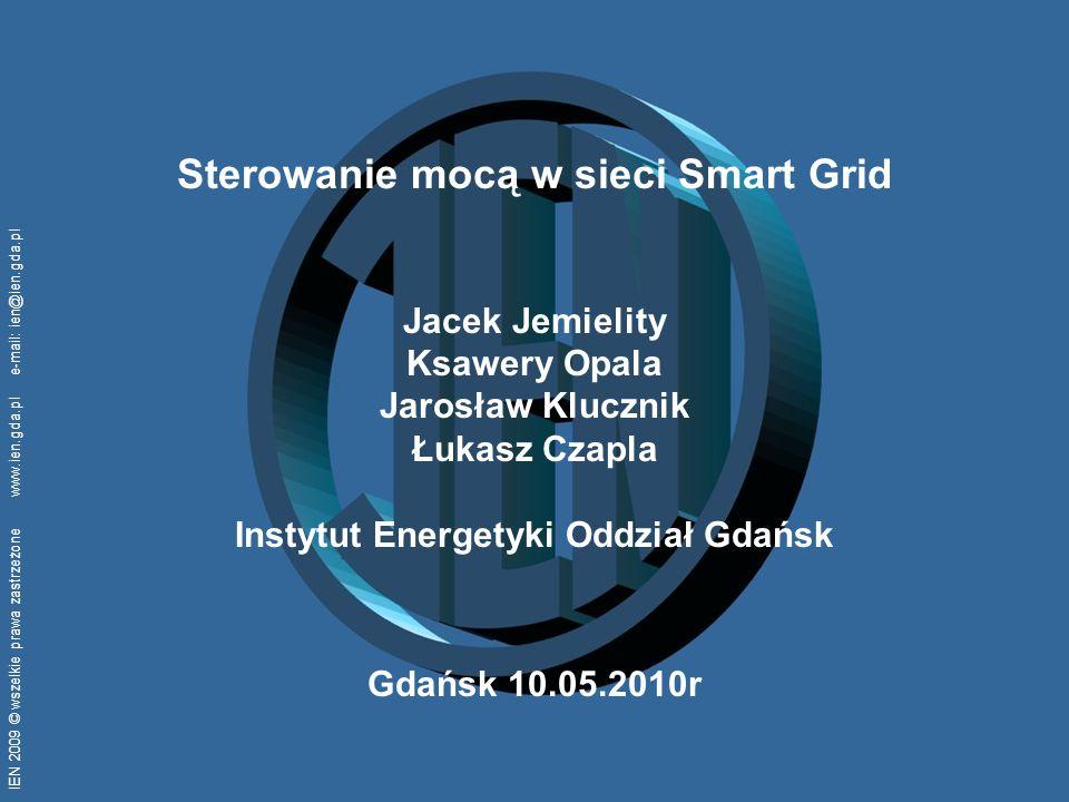 IEN 2009 © wszelkie prawa zastrzeżone www.ien.gda.pl e-mail: ien@ien.gda.pl Sterowanie mocą w sieci Smart Grid Jacek Jemielity Ksawery Opala Jarosław