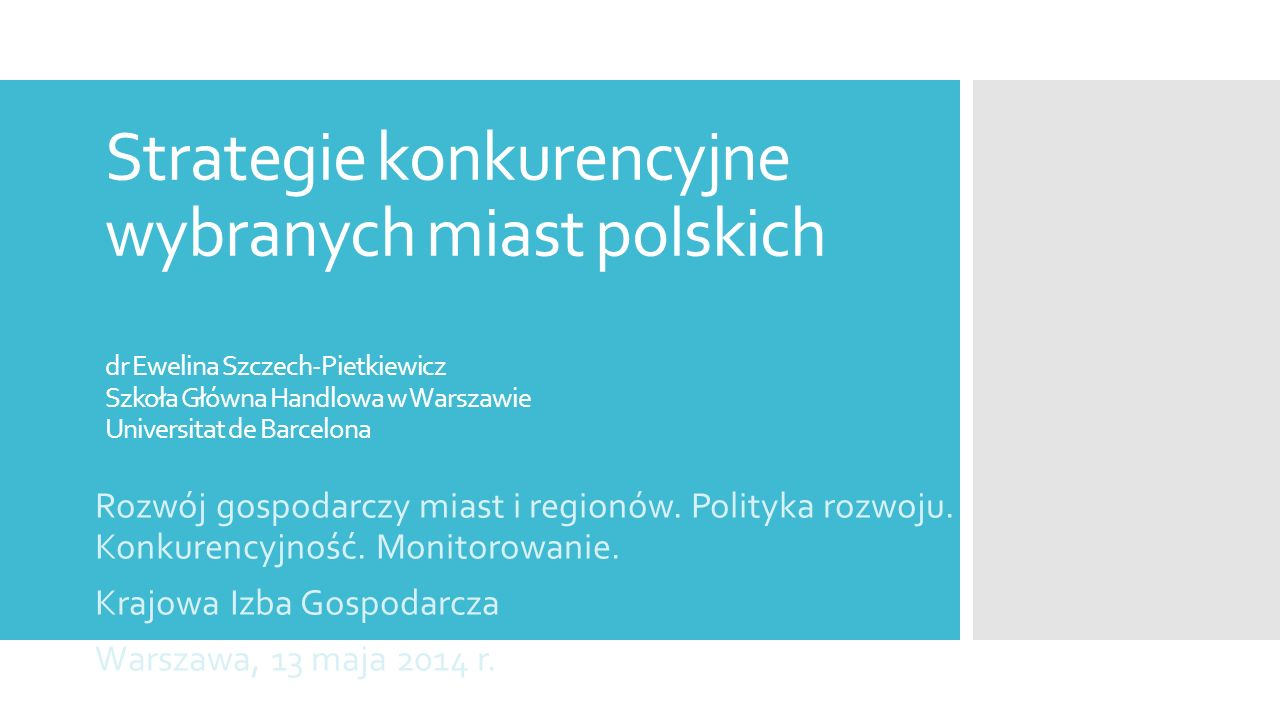 Strategie konkurencyjne wybranych miast polskich dr Ewelina Szczech-Pietkiewicz Szkoła Główna Handlowa w Warszawie Universitat de Barcelona Rozwój gospodarczy miast i regionów.
