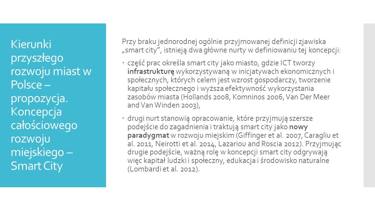 """Podejście przyjęte w badaniu ilościowym: """"well performing in a forward-looking way in (…) six characteristics, built on a 'smart' combination of endowments and activities of self- decisive, independent and aware citizens ."""