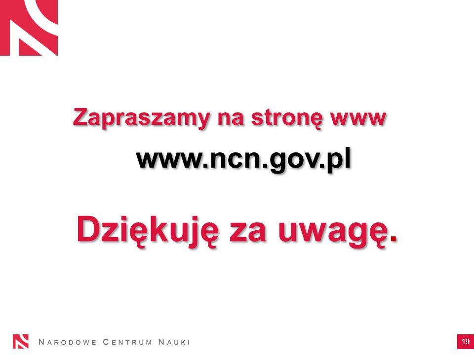 19 www.ncn.gov.pl Zapraszamy na stronę www Dziękuję za uwagę.
