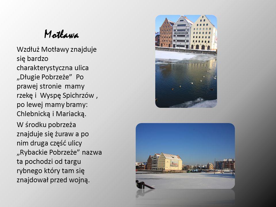 """Motława Wzdłuż Motławy znajduje się bardzo charakterystyczna ulica """"Długie Pobrzeże Po prawej stronie mamy rzekę i Wyspę Spichrzów, po lewej mamy bramy: Chlebnicką i Mariacką."""