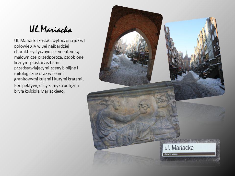 Ul.Mariacka Ul. Mariacka została wytoczona już w I połowie XIV w.
