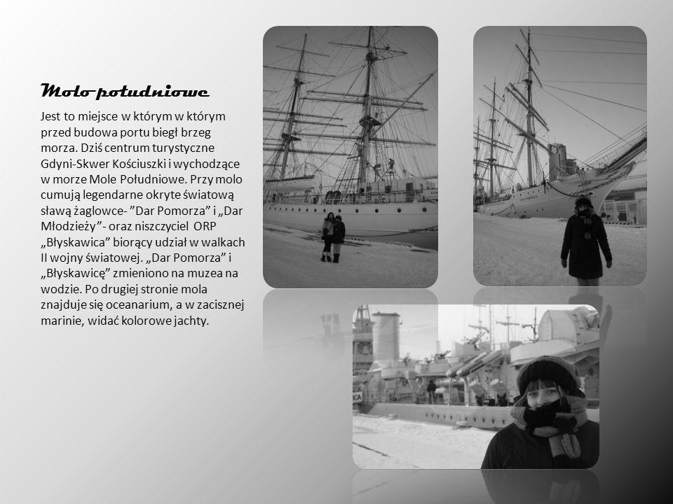 Molo południowe Jest to miejsce w którym w którym przed budowa portu biegł brzeg morza.