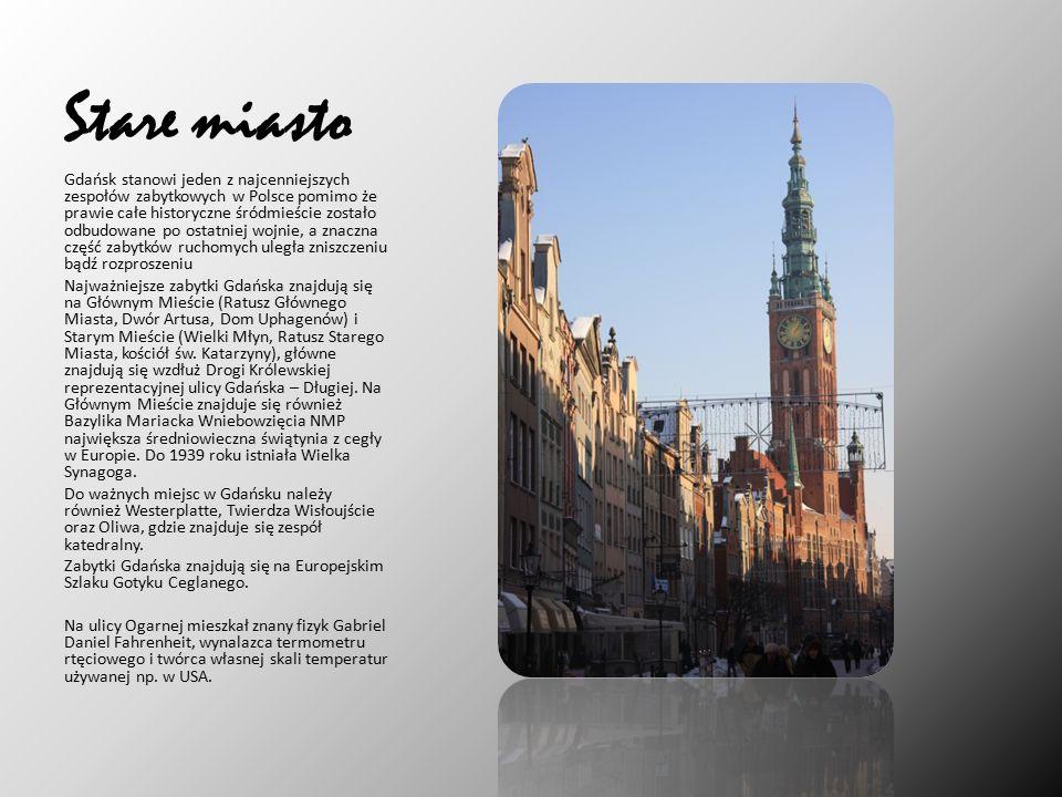 Stare miasto Gdańsk stanowi jeden z najcenniejszych zespołów zabytkowych w Polsce pomimo że prawie całe historyczne śródmieście zostało odbudowane po ostatniej wojnie, a znaczna część zabytków ruchomych uległa zniszczeniu bądź rozproszeniu Najważniejsze zabytki Gdańska znajdują się na Głównym Mieście (Ratusz Głównego Miasta, Dwór Artusa, Dom Uphagenów) i Starym Mieście (Wielki Młyn, Ratusz Starego Miasta, kościół św.