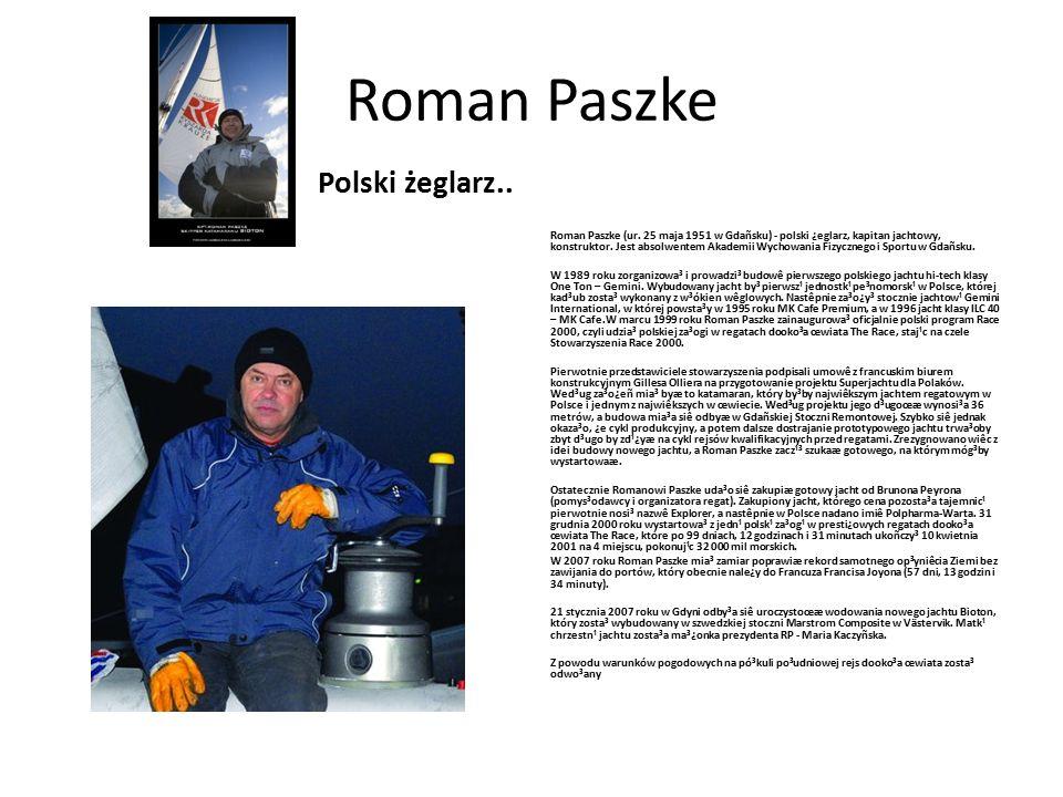 Roman Paszke Polski żeglarz.. Roman Paszke (ur. 25 maja 1951 w Gdañsku) - polski ¿eglarz, kapitan jachtowy, konstruktor. Jest absolwentem Akademii Wyc