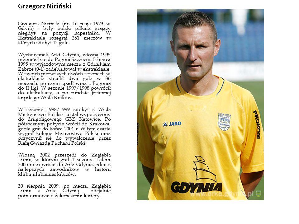 Grzegorz Niciński Grzegorz Niciński (ur. 16 maja 1973 w Gdyni) - były polski piłkarz grający niegdyś na pozycji napastnika. W Ekstraklasie rozegrał 25