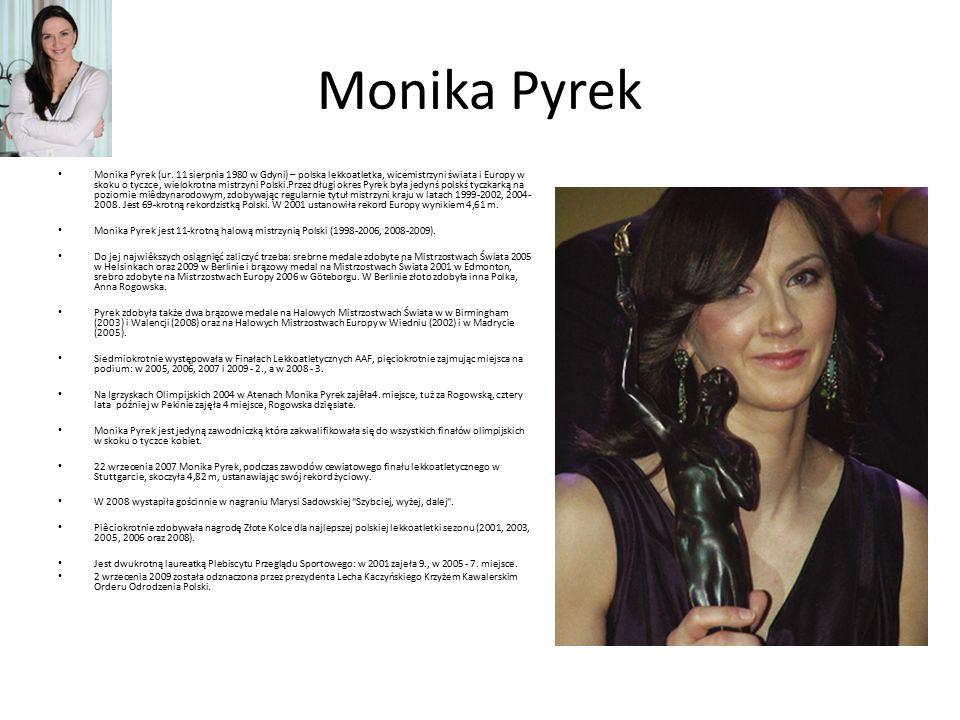 Monika Pyrek Monika Pyrek (ur. 11 sierpnia 1980 w Gdyni) – polska lekkoatletka, wicemistrzyni świata i Europy w skoku o tyczce, wielokrotna mistrzyni