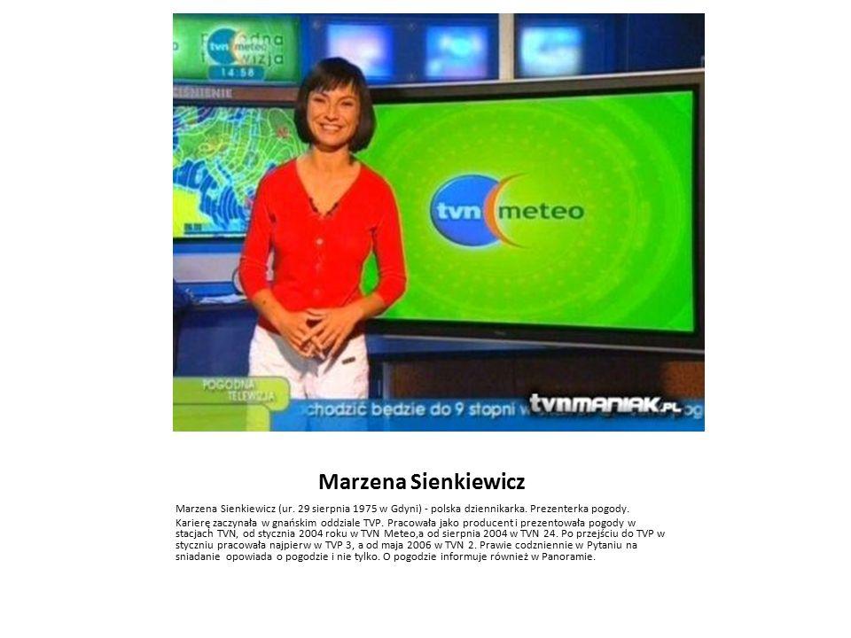 Marzena Sienkiewicz Marzena Sienkiewicz (ur. 29 sierpnia 1975 w Gdyni) - polska dziennikarka. Prezenterka pogody. Karierę zaczynała w gnańskim oddzial