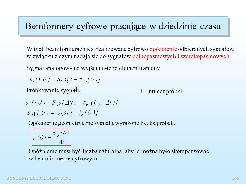 SYSTEMY ECHOLOKACYJNE148 Bemformery cyfrowe Podział: Bemformery pracujące w dziedzinie czasu: - z nadpróbkowaniem, - interpolacyjne.