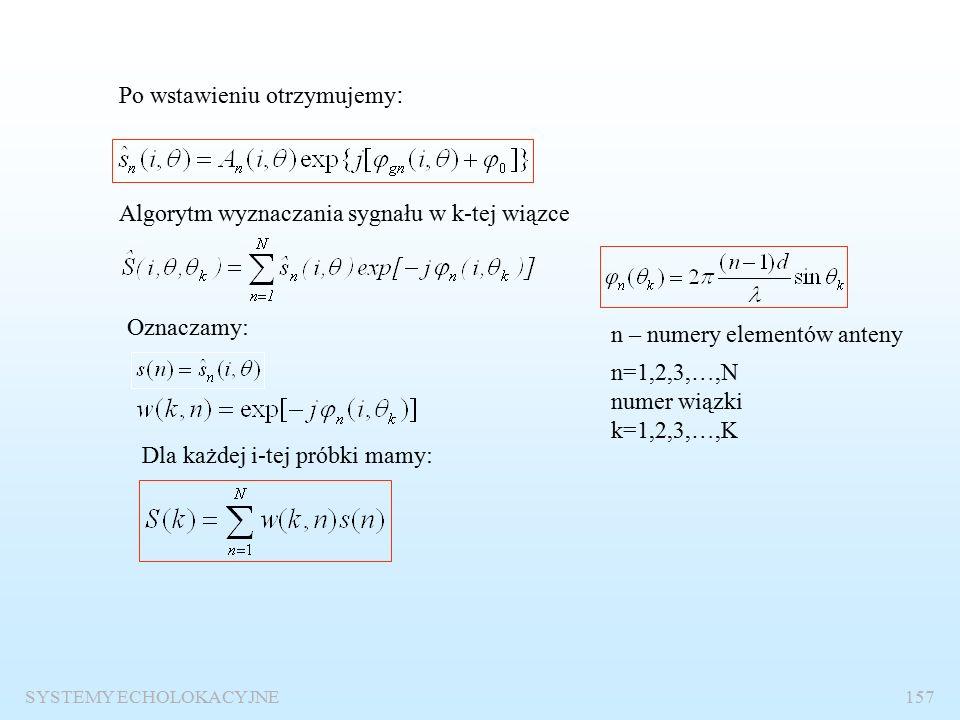SYSTEMY ECHOLOKACYJNE156 Wąskopasmowy beamformer cyfrowy z detekcją kwadraturową Próbki sygnału po detekcji kwadraturowej Beamformery takie stosuje się w celu obniżenia częstotliwości próbkowania a tym – zmniejszenia potrzebnej pamięci w komputerze i przyspieszenia obliczeń.