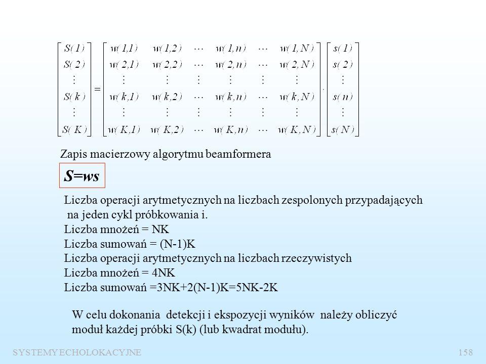 SYSTEMY ECHOLOKACYJNE157 Po wstawieniu otrzymujemy : Algorytm wyznaczania sygnału w k-tej wiązce Oznaczamy: Dla każdej i-tej próbki mamy: n=1,2,3,…,N numer wiązki k=1,2,3,…,K n – numery elementów anteny