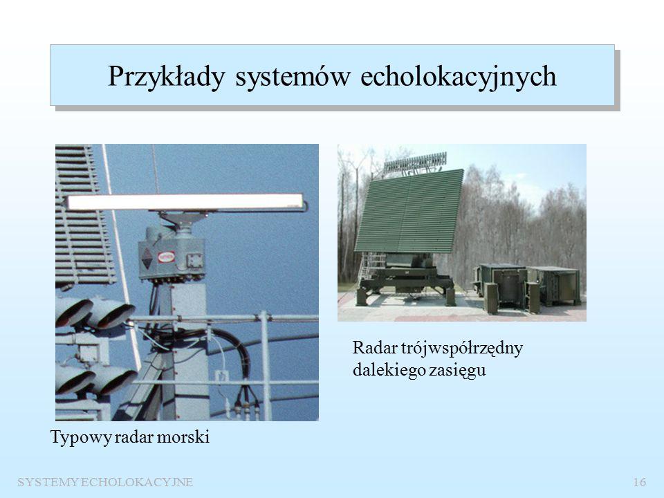 SYSTEMY ECHOLOKACYJNE15 Przykład klasyfikacji systemów hydrolokacyjnych  według rozwiązań technicznych  echosondy: jednowiązkowe, wielowiązkowe;  sonary: jednowiązkowe, wielowiązkowe: czołowe (sektorowe), okrężne, boczne, -podkilowe, -opuszczane, -holowane, -stacjonarne.