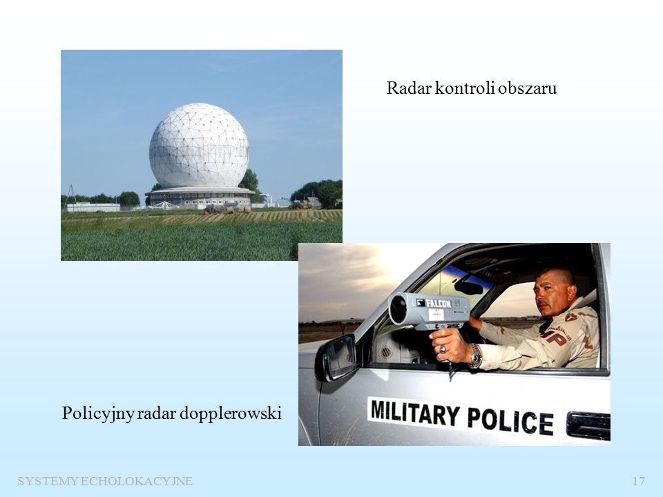 SYSTEMY ECHOLOKACYJNE16 Przykłady systemów echolokacyjnych Radar trójwspółrzędny dalekiego zasięgu Typowy radar morski