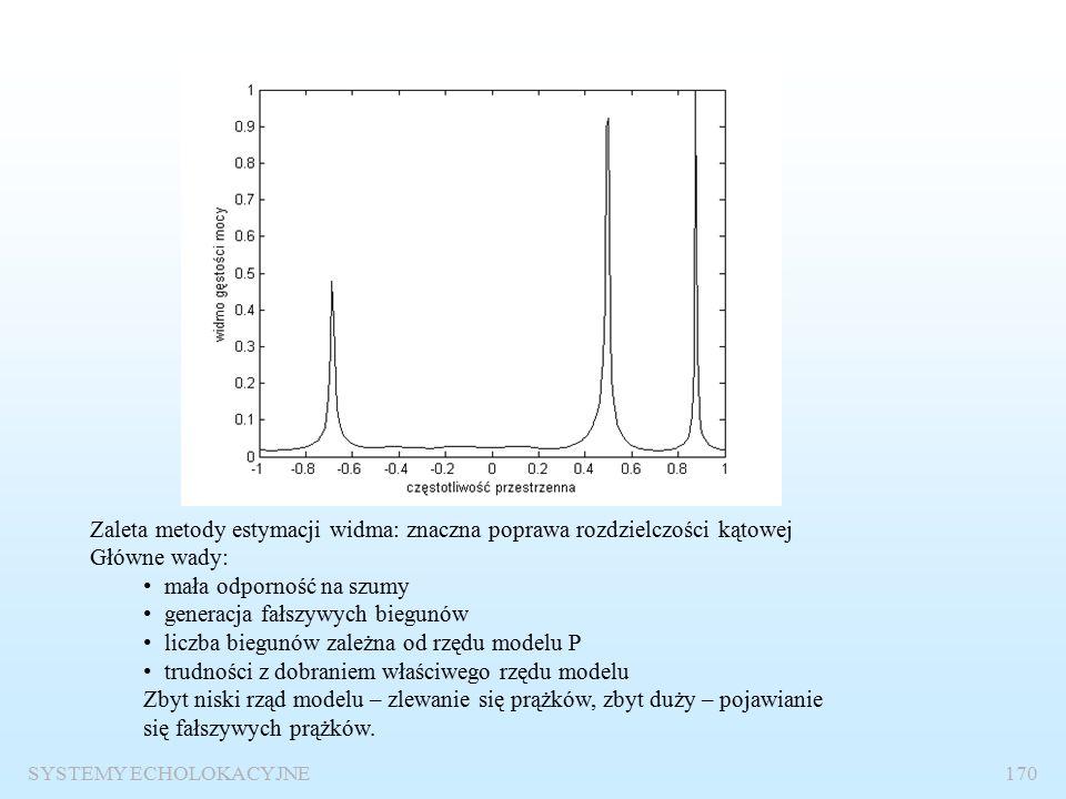 SYSTEMY ECHOLOKACYJNE169 %Program oblicza PSD metodą Burga dla trzech sygnałów sinusidalnych pobranych kwadraturowo z 32 elementów anteny % Model 8 rzędu % SNR=12 dB dla największej sinusoidy C=zeros(10,256); for m=1:100; x=1:32; s1=1.4*exp(i*(pi*x*sin(pi*30/180))); s2=1*exp(i*(pi*x*sin(pi*60/180))); s3=0.7*exp(i*(-pi*x*sin(+pi*45/180))); s=s1+s2+s3+0.25*randn(1,32)+i*0.25*randn(1,32); P=pburg(s,8) ; A=P(1:128); B=P(129:256); C(m,:)=[B A]; end Y=sum(C); YA=Y.^0.5; MY=max(YA); skala=-1+1/128:1/128:1; plot(skala,YA/MY, k )
