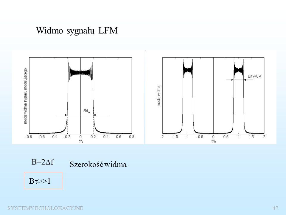 SYSTEMY ECHOLOKACYJNE46 Sygnał z liniową modulacją częstotliwości LFM 0<t<  Częstotliwość chwilowa fcfc t  ff -f-f f0f0
