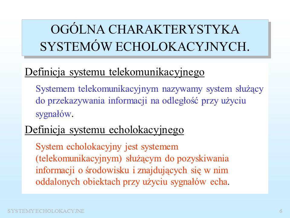 SYSTEMY ECHOLOKACYJNE5 Literatura M. Skolnik: Radar Handbook, McGraw-Hill Professional, 2008 R.